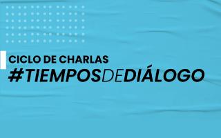 Ciclo de Charlas Tiempos de Diálogo